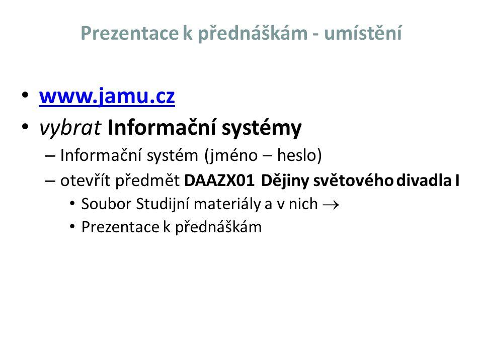 Prezentace k přednáškám - umístění www.jamu.cz vybrat Informační systémy – Informační systém (jméno – heslo) – otevřít předmět DAAZX01 Dějiny světového divadla I Soubor Studijní materiály a v nich  Prezentace k přednáškám