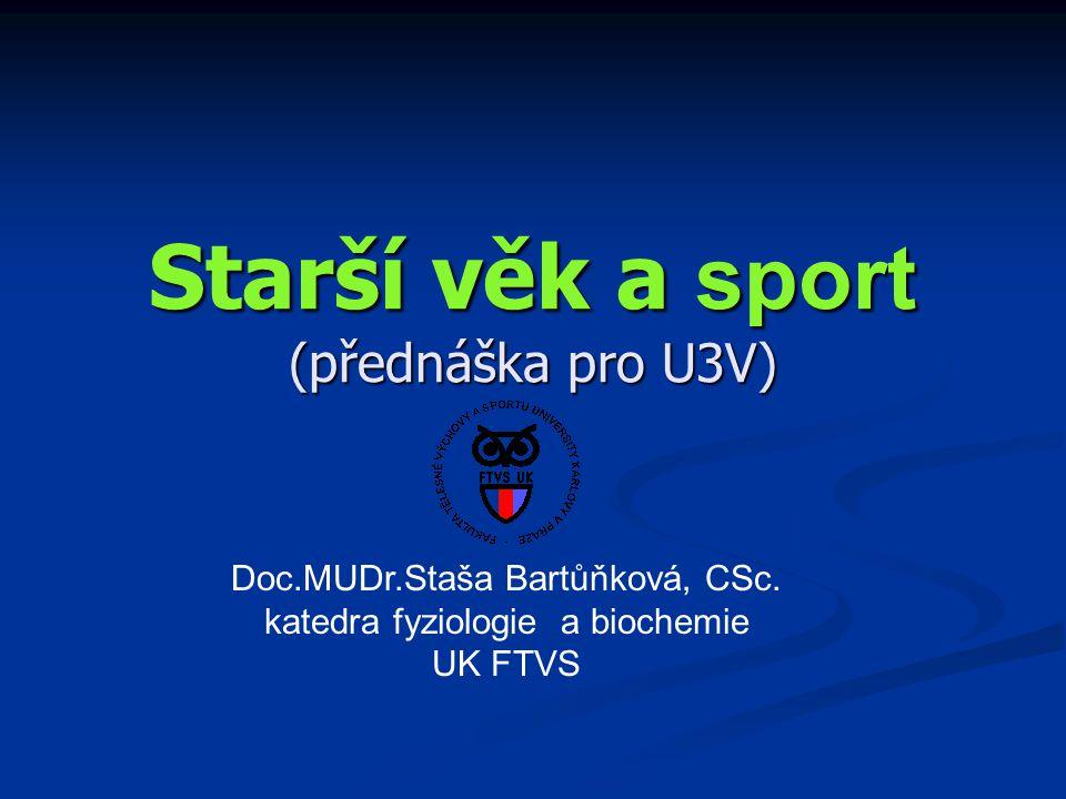 Starší věk a sport (přednáška pro U3V) Doc.MUDr.Staša Bartůňková, CSc. katedra fyziologie a biochemie UK FTVS
