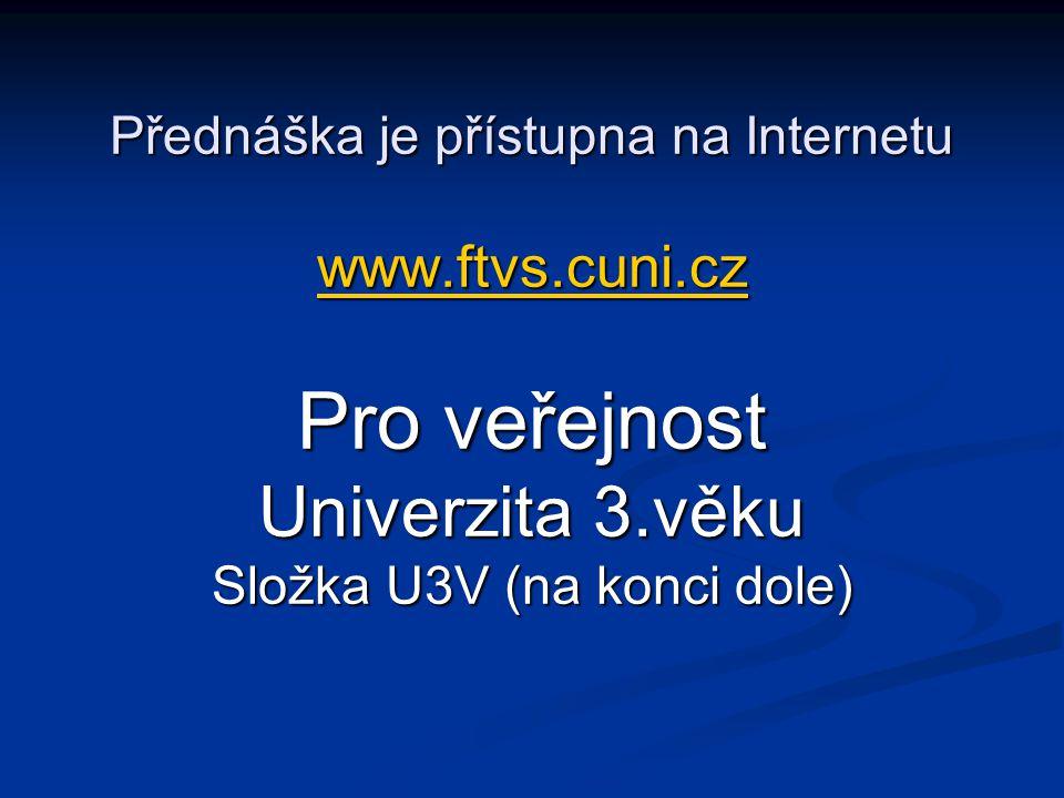 Přednáška je přístupna na Internetu www.ftvs.cuni.cz Pro veřejnost Univerzita 3.věku Složka U3V (na konci dole) www.ftvs.cuni.cz