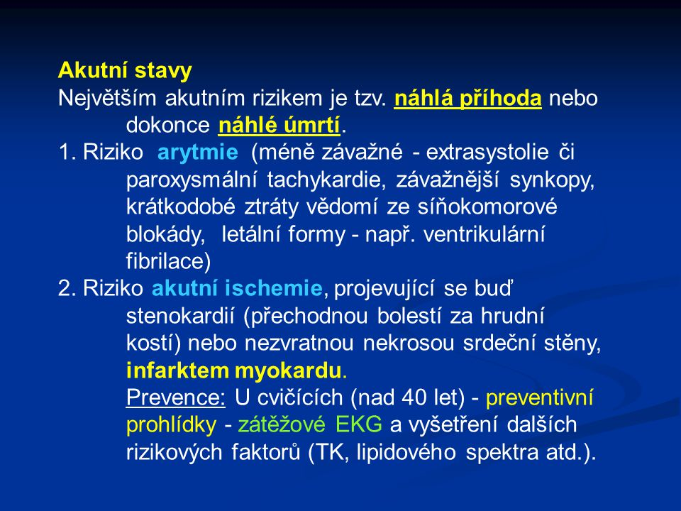 Akutní stavy Největším akutním rizikem je tzv. náhlá příhoda nebo dokonce náhlé úmrtí. 1. Riziko arytmie (méně závažné - extrasystolie či paroxysmální