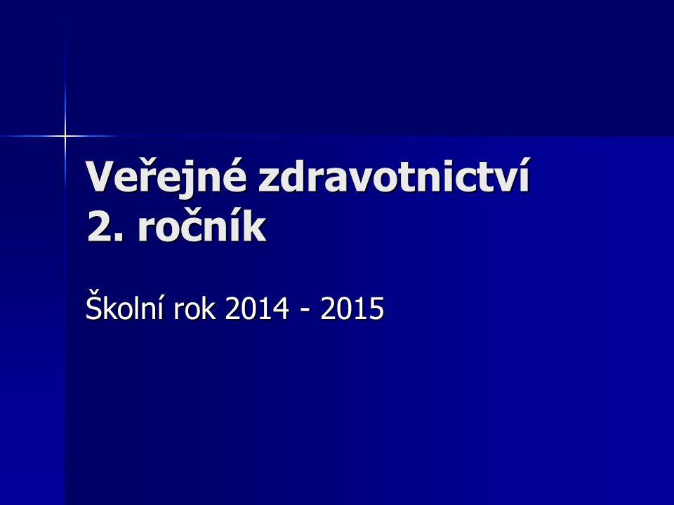 Veřejné zdravotnictví 2. ročník Školní rok 2014 - 2015
