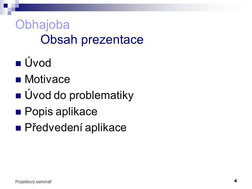 5 Projektový seminář Obhajoba Příklad prezentace Prezentace 1 Prezentace 2 Prezentace 3