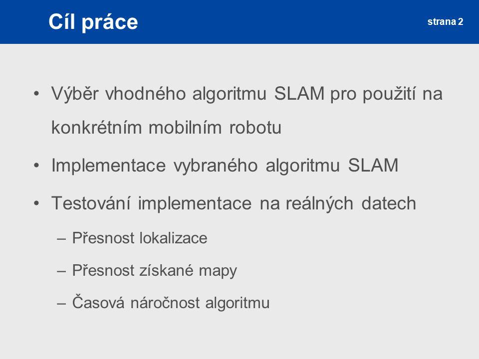 strana 2 Výběr vhodného algoritmu SLAM pro použití na konkrétním mobilním robotu Implementace vybraného algoritmu SLAM Testování implementace na reáln