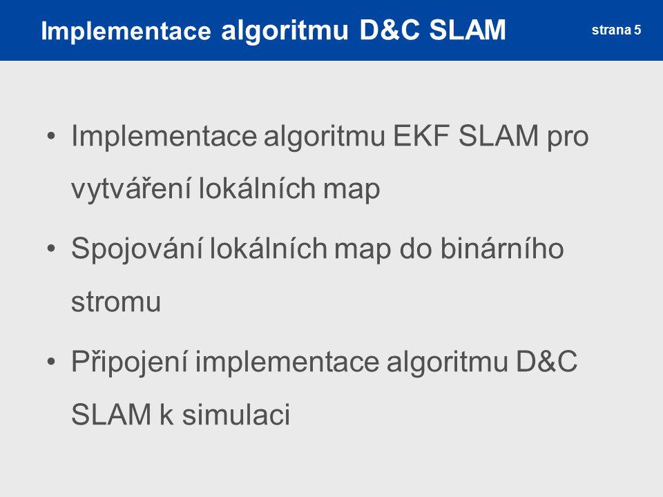 Implementace algoritmu D&C SLAM Implementace algoritmu EKF SLAM pro vytváření lokálních map Spojování lokálních map do binárního stromu Připojení impl