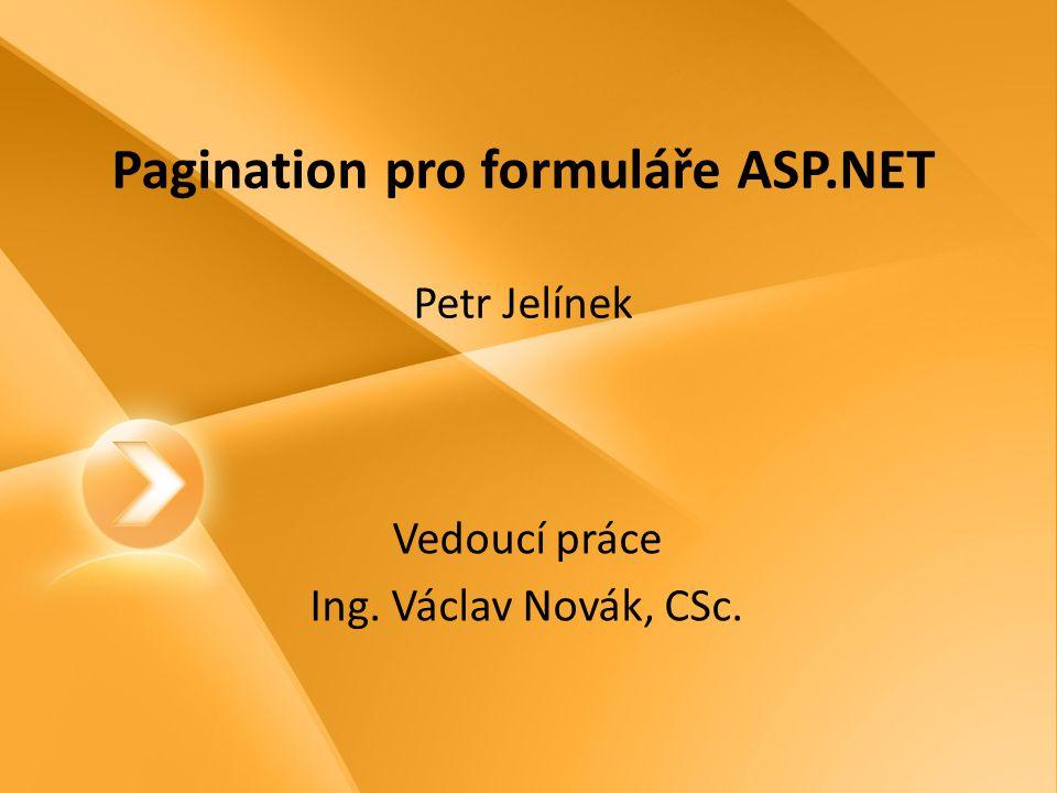 Pagination pro formuláře ASP.NET Petr Jelínek Vedoucí práce Ing. Václav Novák, CSc.