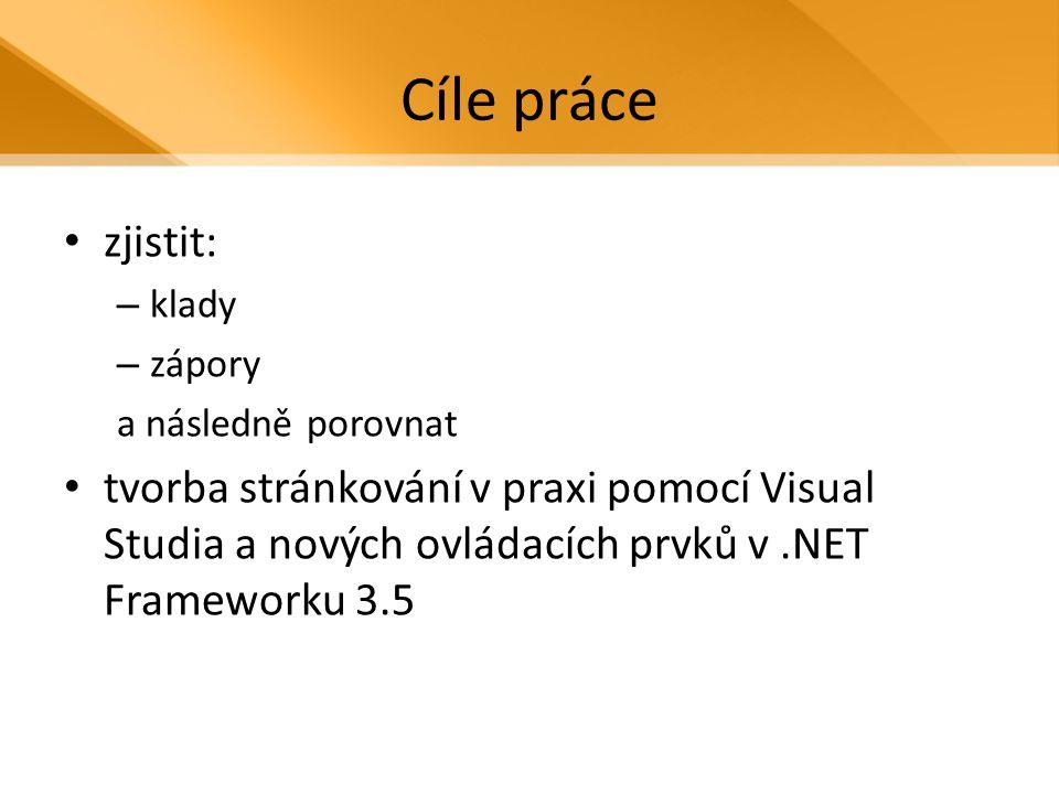 Cíle práce zjistit: – klady – zápory a následně porovnat tvorba stránkování v praxi pomocí Visual Studia a nových ovládacích prvků v.NET Frameworku 3.5