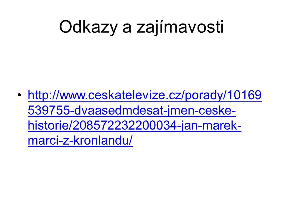Odkazy a zajímavosti http://www.ceskatelevize.cz/porady/10169 539755-dvaasedmdesat-jmen-ceske- historie/208572232200034-jan-marek- marci-z-kronlandu/h
