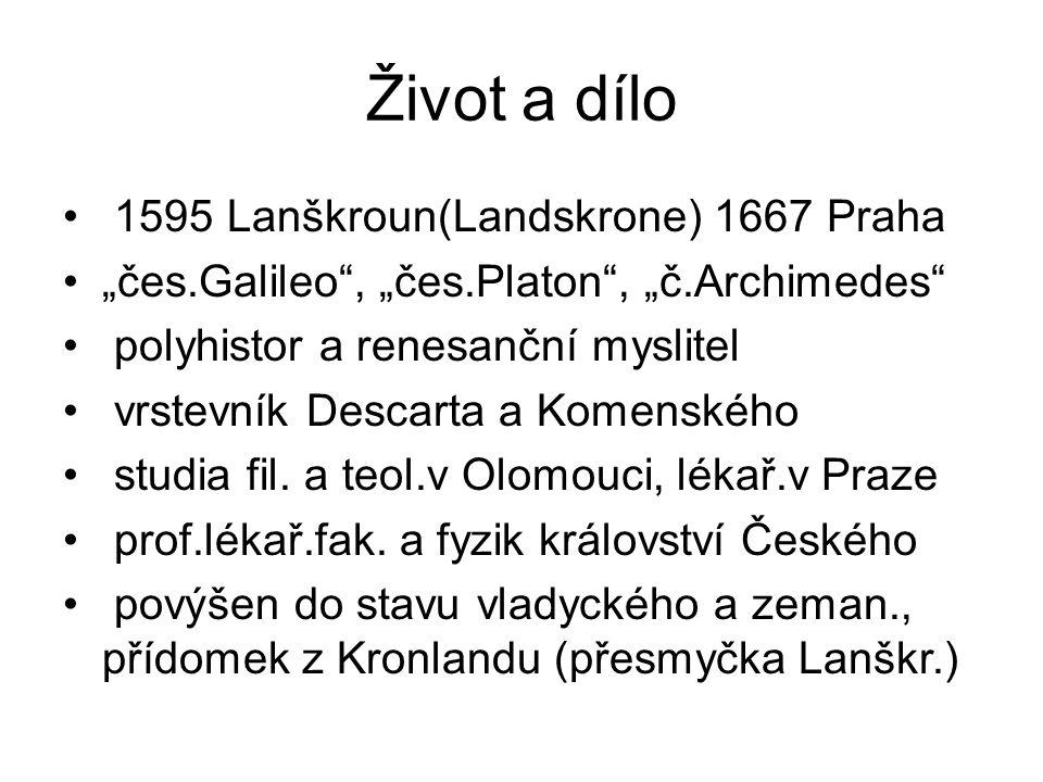 """Život a dílo 1595 Lanškroun(Landskrone) 1667 Praha """"čes.Galileo"""", """"čes.Platon"""", """"č.Archimedes"""" polyhistor a renesanční myslitel vrstevník Descarta a K"""