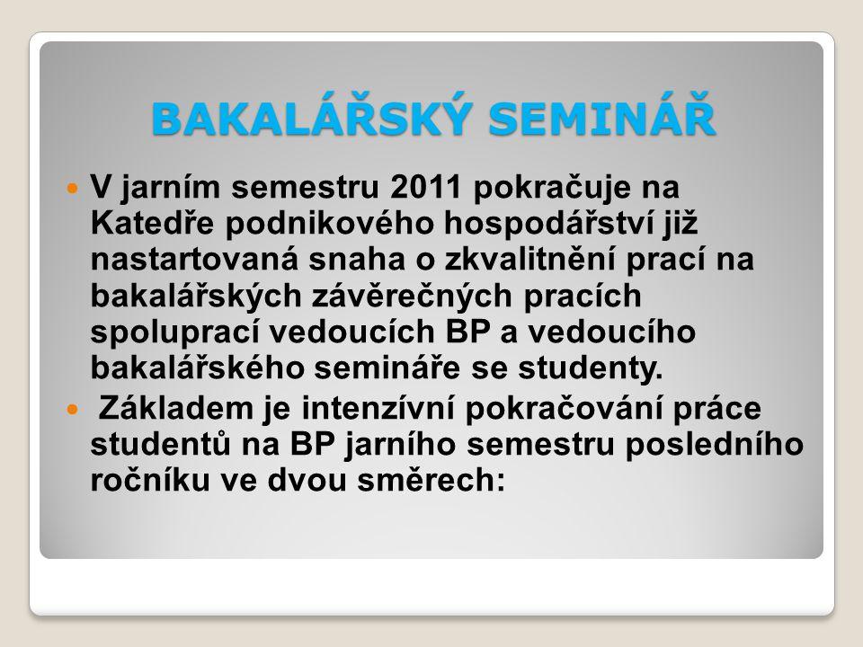 BAKALÁŘSKÝ SEMINÁŘ V jarním semestru 2011 pokračuje na Katedře podnikového hospodářství již nastartovaná snaha o zkvalitnění prací na bakalářských závěrečných pracích spoluprací vedoucích BP a vedoucího bakalářského semináře se studenty.