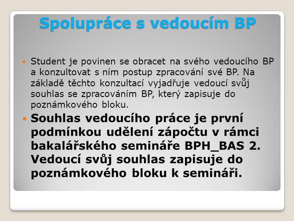 Spolupráce s vedoucím BP Student je povinen se obracet na svého vedoucího BP a konzultovat s ním postup zpracování své BP.
