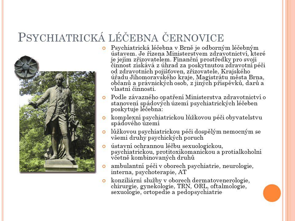 P SYCHIATRICKÁ LÉČEBNA ČERNOVICE Psychiatrická léčebna v Brně je odborným léčebným ústavem. Je řízena Ministerstvem zdravotnictví, které je jejím zřiz