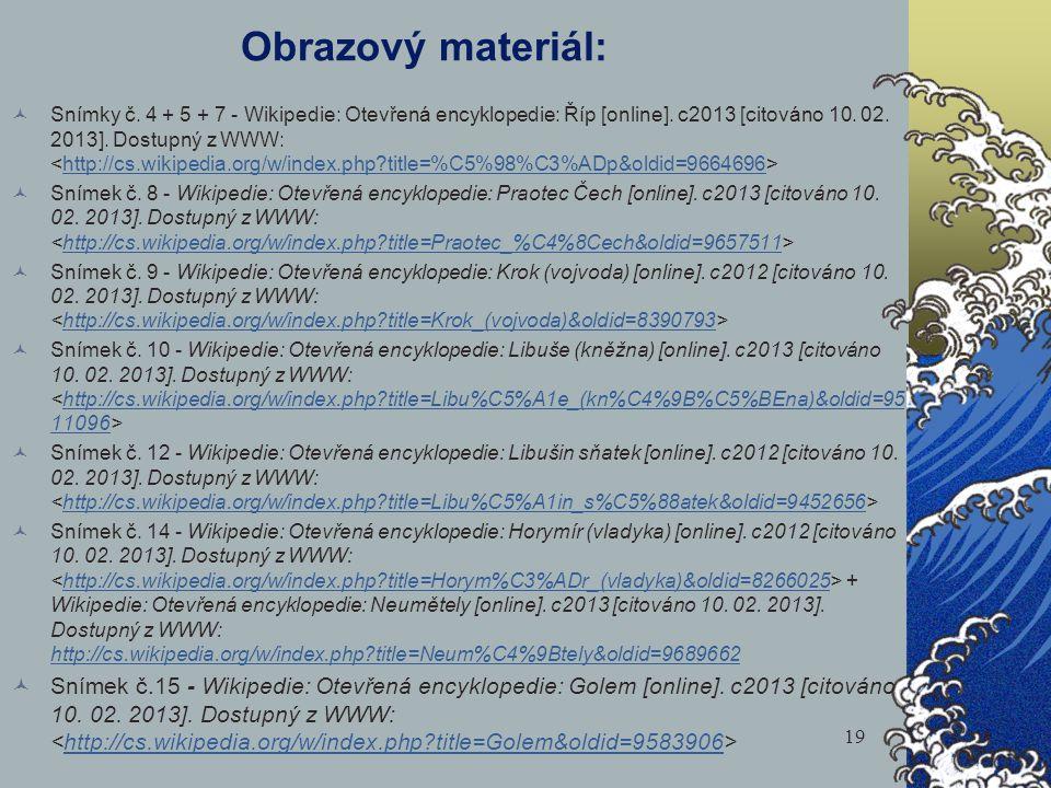 19 Obrazový materiál: Snímky č. 4 + 5 + 7 - Wikipedie: Otevřená encyklopedie: Říp [online]. c2013 [citováno 10. 02. 2013]. Dostupný z WWW: http://cs.w