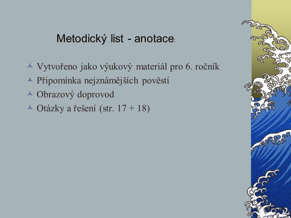 Metodický list - anotace : Vytvořeno jako výukový materiál pro 6. ročník Připomínka nejznámějších pověstí Obrazový doprovod Otázky a řešení (str. 17 +