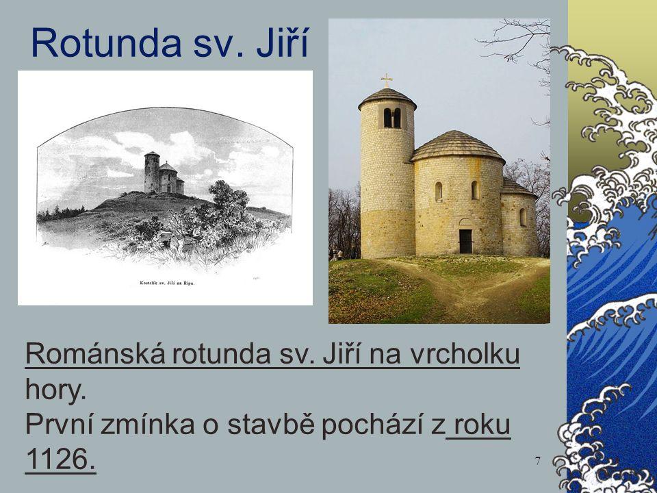 Rotunda sv. Jiří Románská rotunda sv. Jiří na vrcholku hory. První zmínka o stavbě pochází z roku 1126. 7