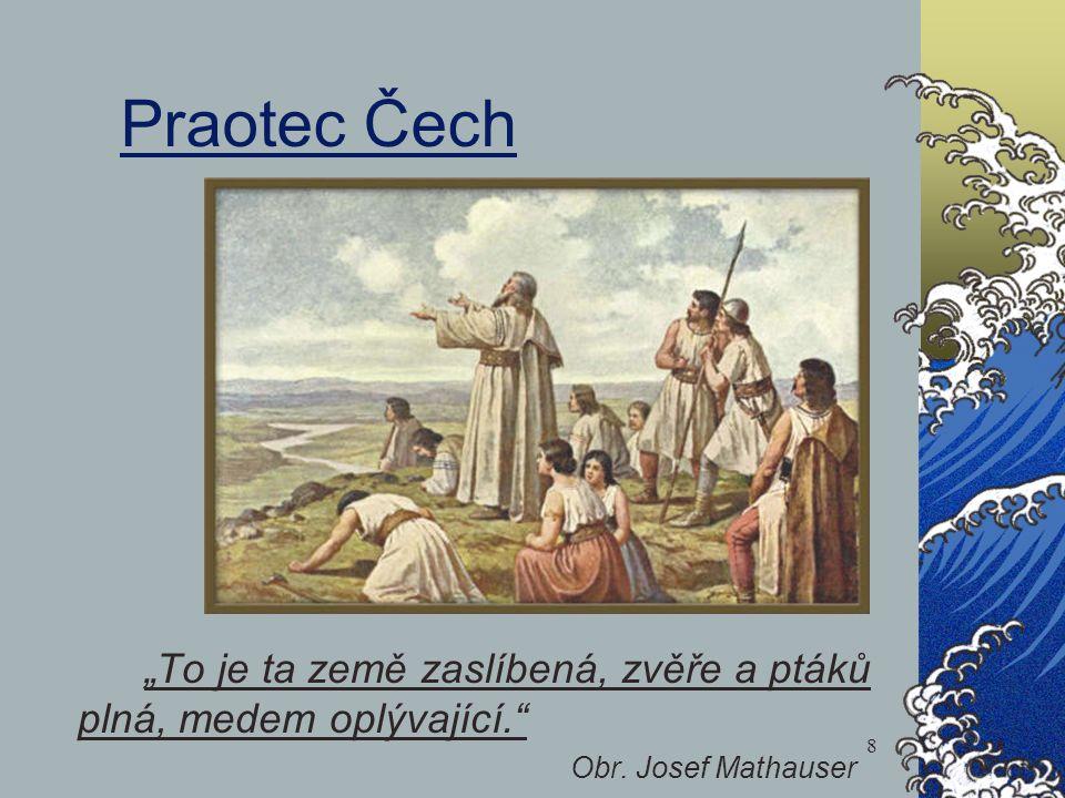 """Praotec Čech """"To je ta země zaslíbená, zvěře a ptáků plná, medem oplývající."""" Obr. Josef Mathauser 8"""