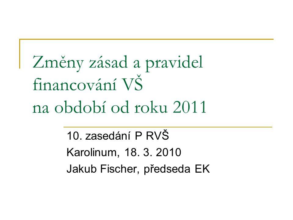 Změny zásad a pravidel financování VŠ na období od roku 2011 10.