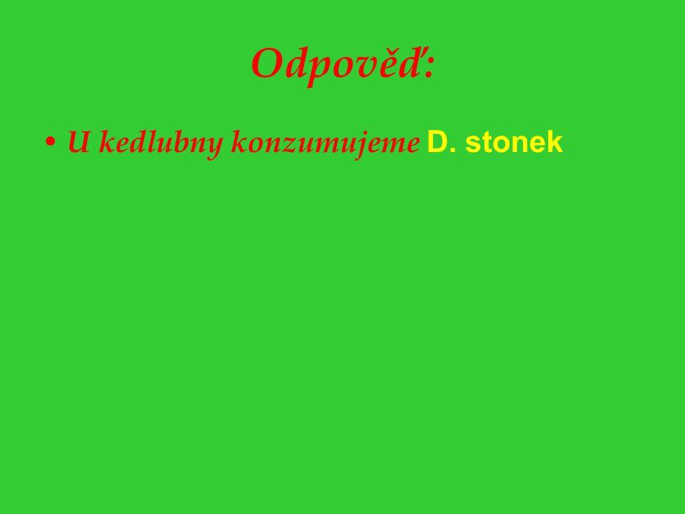Odpověď: U kedlubny konzumujeme D. stonek