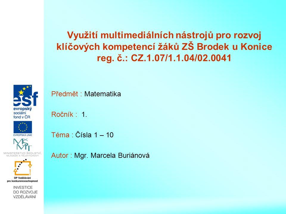 Využití multimediálních nástrojů pro rozvoj klíčových kompetencí žáků ZŠ Brodek u Konice reg. č.: CZ.1.07/1.1.04/02.0041 Předmět : Matematika Ročník :