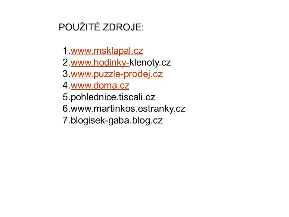 POUŽITÉ ZDROJE: 1.www.msklapal.czwww.msklapal.cz 2.www.hodinky-klenoty.czwww.hodinky- 3.www.puzzle-prodej.czwww.puzzle-prodej.cz 4.www.doma.czwww.doma.cz 5.pohlednice.tiscali.cz 6.www.martinkos.estranky.cz 7.blogisek-gaba.blog.cz