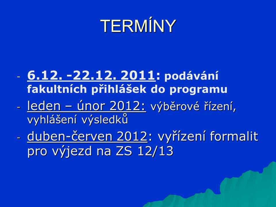 TERMÍNY - - 6.12. -22.12. 2011: podávání fakultních přihlášek do programu - leden – únor 2012: výběrové řízení, vyhlášení výsledků - duben-červen 2012