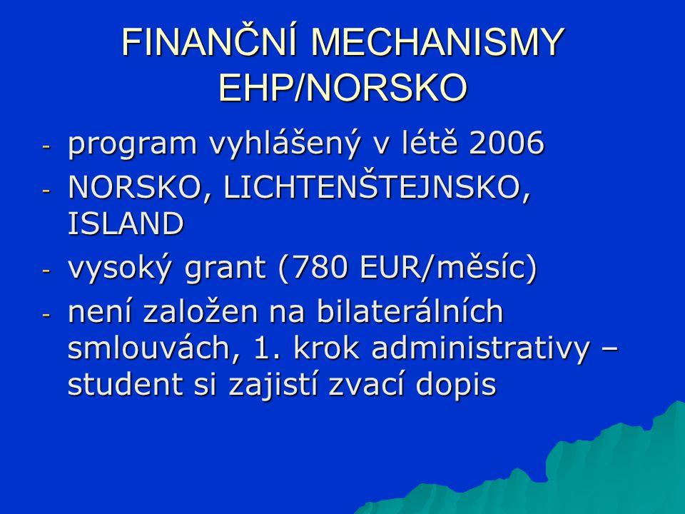 FINANČNÍ MECHANISMY EHP/NORSKO - program vyhlášený v létě 2006 - NORSKO, LICHTENŠTEJNSKO, ISLAND - vysoký grant (780 EUR/měsíc) - není založen na bilaterálních smlouvách, 1.