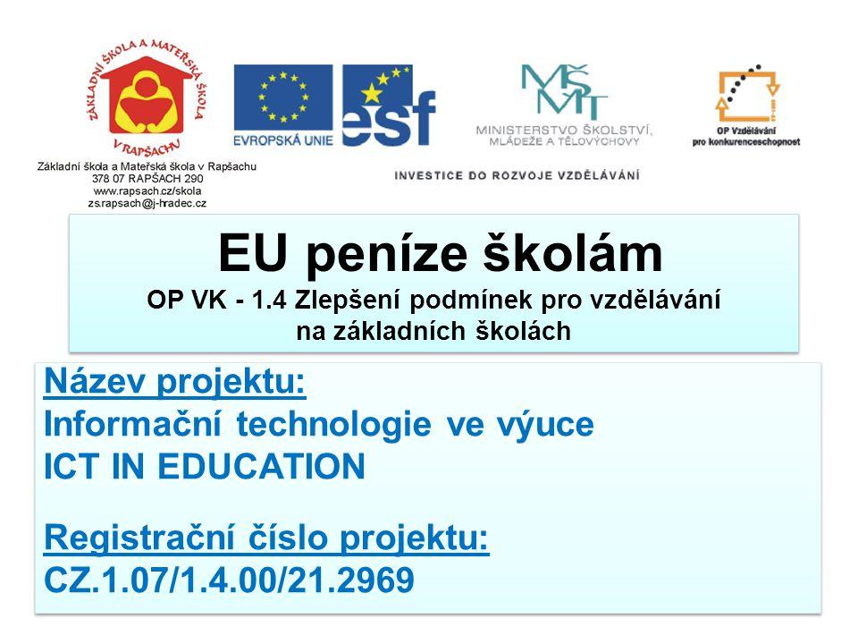 EU peníze školám OP VK - 1.4 Zlepšení podmínek pro vzdělávání na základních školách Název projektu: Informační technologie ve výuce ICT IN EDUCATION Registrační číslo projektu: CZ.1.07/1.4.00/21.2969 Název projektu: Informační technologie ve výuce ICT IN EDUCATION Registrační číslo projektu: CZ.1.07/1.4.00/21.2969