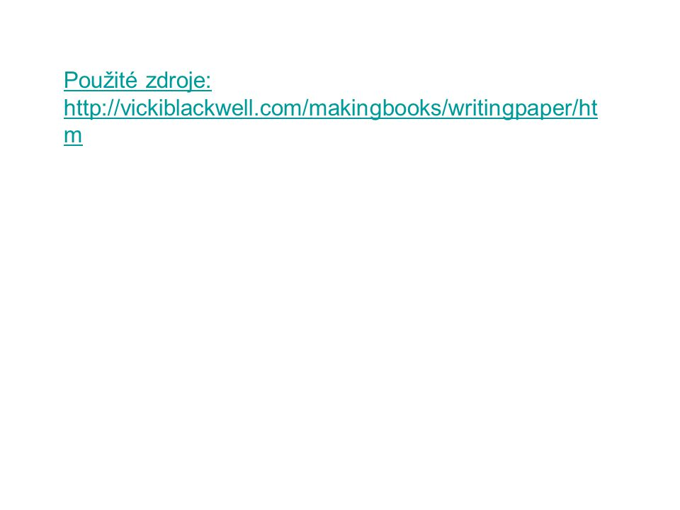 Použité zdroje: http://vickiblackwell.com/makingbooks/writingpaper/ht m