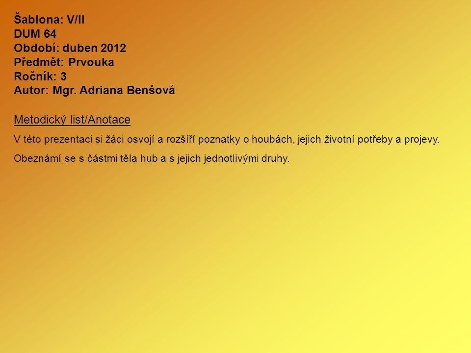 Šablona: V/II DUM 64 Období: duben 2012 Předmět: Prvouka Ročník: 3 Autor: Mgr. Adriana Benšová Metodický list/Anotace V této prezentaci si žáci osvojí