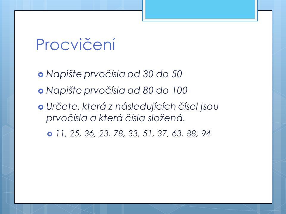 Procvičení  Napište prvočísla od 30 do 50  Napište prvočísla od 80 do 100  Určete, která z následujících čísel jsou prvočísla a která čísla složená