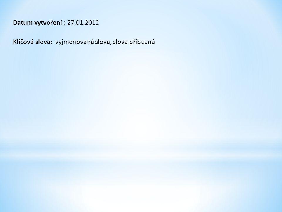 Datum vytvoření : 27.01.2012 Klíčová slova: vyjmenovaná slova, slova příbuzná