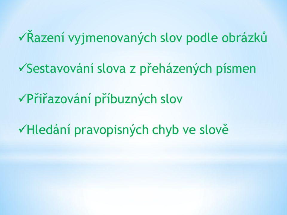 Řazení vyjmenovaných slov podle obrázků Sestavování slova z přeházených písmen Přiřazování příbuzných slov Hledání pravopisných chyb ve slově