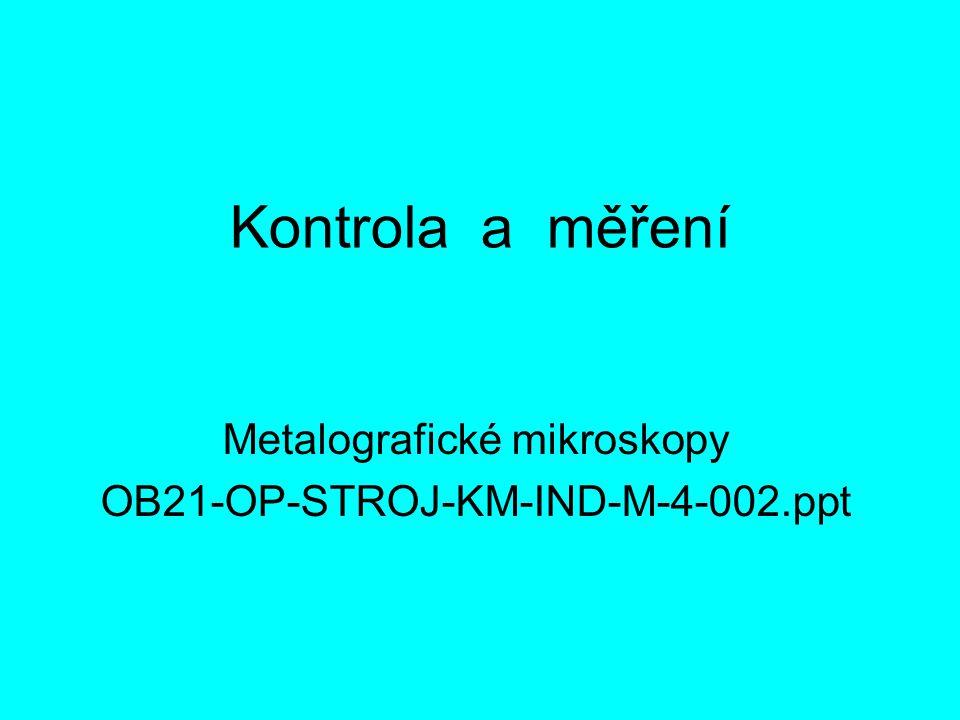 Kontrola a měření Metalografické mikroskopy OB21-OP-STROJ-KM-IND-M-4-002.ppt