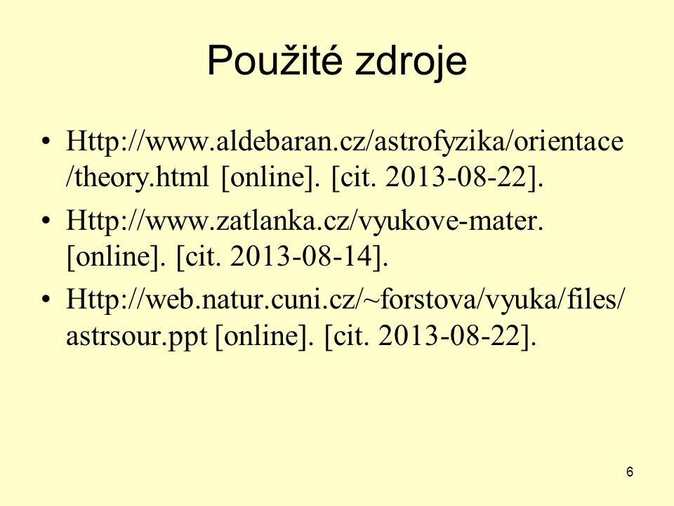 6 Použité zdroje Http://www.aldebaran.cz/astrofyzika/orientace /theory.html [online].