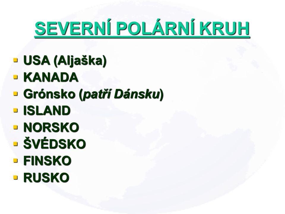  USA (Aljaška)  KANADA  Grónsko (patří Dánsku)  ISLAND  NORSKO  ŠVÉDSKO  FINSKO  RUSKO