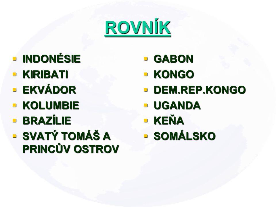 ROVNÍK  INDONÉSIE  KIRIBATI  EKVÁDOR  KOLUMBIE  BRAZÍLIE  SVATÝ TOMÁŠ A PRINCŮV OSTROV  GABON  KONGO  DEM.REP.KONGO  UGANDA  KEŇA  SOMÁLSKO
