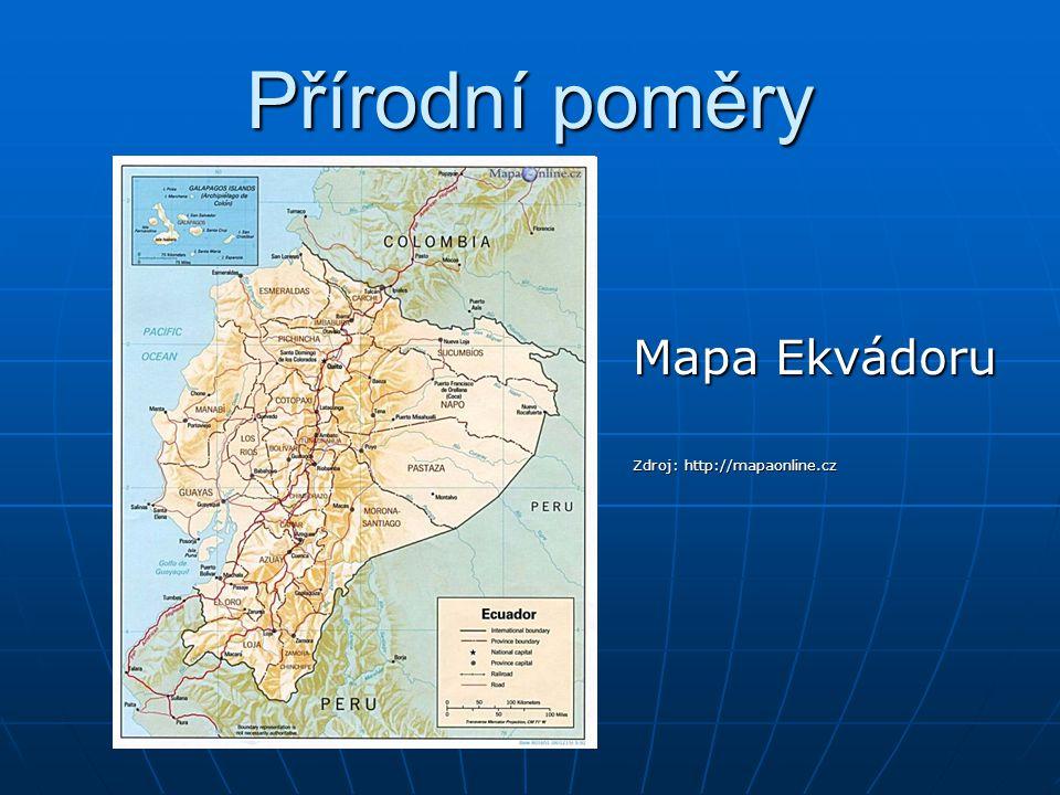 Přírodní poměry Mapa Ekvádoru Zdroj: http://mapaonline.cz