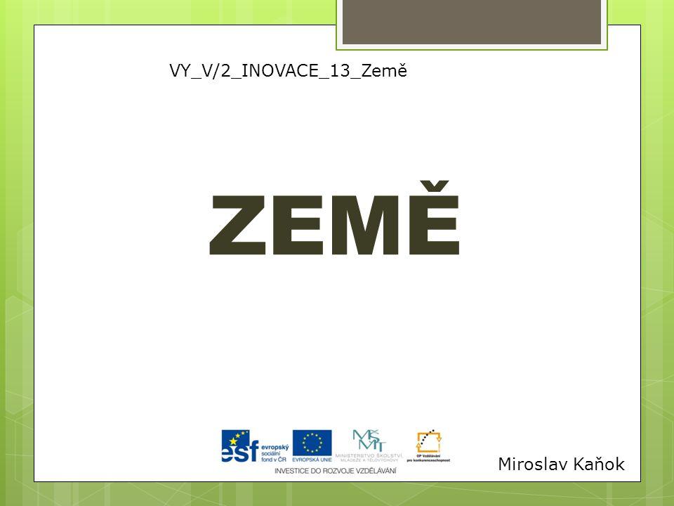 VY_V/2_INOVACE_13_Země ZEMĚ Miroslav Kaňok