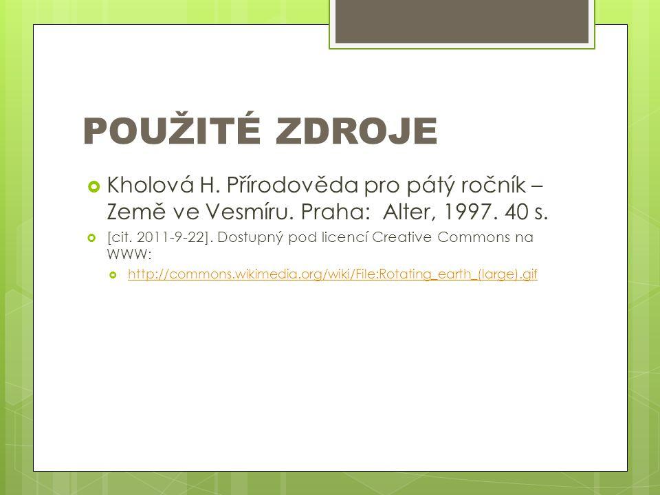 POUŽITÉ ZDROJE  Kholová H. Přírodověda pro pátý ročník – Země ve Vesmíru. Praha: Alter, 1997. 40 s.  [cit. 2011-9-22]. Dostupný pod licencí Creative