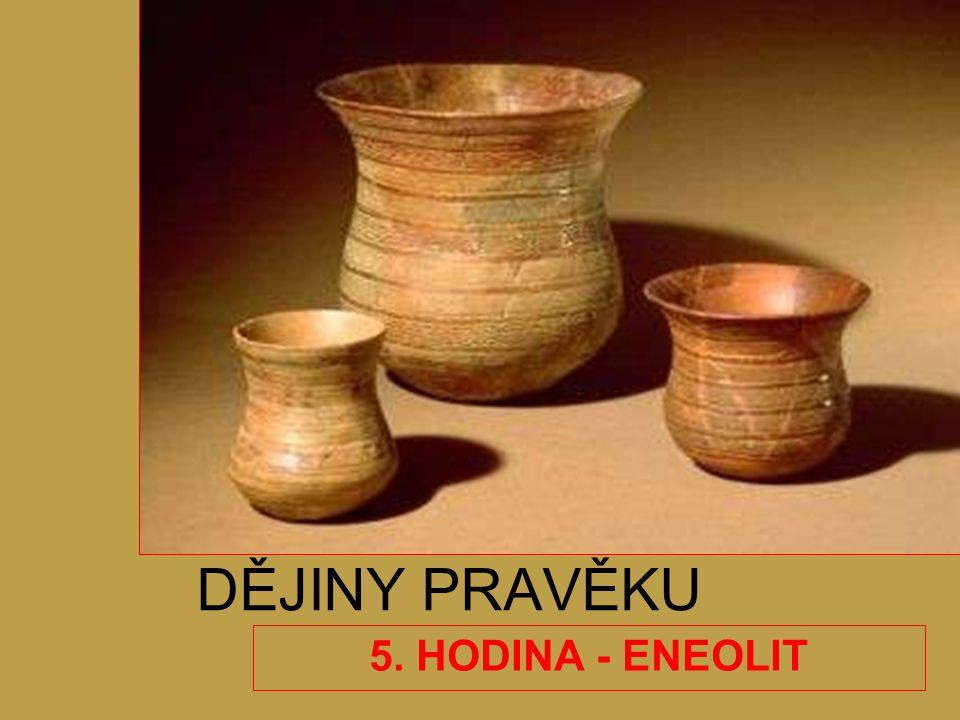 DĚJINY PRAVĚKU 5. HODINA - ENEOLIT