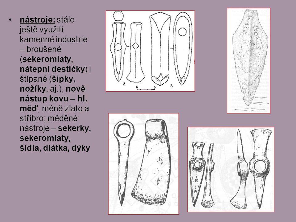 nástroje: stále ještě využití kamenné industrie – broušené (sekeromlaty, nátepní destičky) i štípané (šipky, nožíky, aj.), nově nástup kovu – hl.
