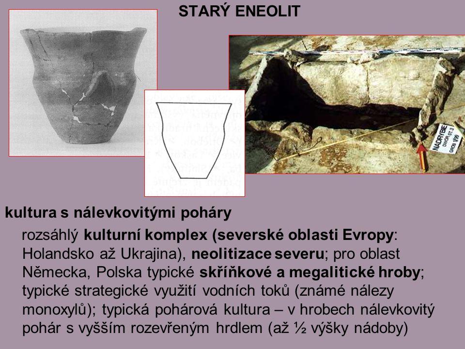 kultura s nálevkovitými poháry rozsáhlý kulturní komplex (severské oblasti Evropy: Holandsko až Ukrajina), neolitizace severu; pro oblast Německa, Polska typické skříňkové a megalitické hroby; typické strategické využití vodních toků (známé nálezy monoxylů); typická pohárová kultura – v hrobech nálevkovitý pohár s vyšším rozevřeným hrdlem (až ½ výšky nádoby) STARÝ ENEOLIT