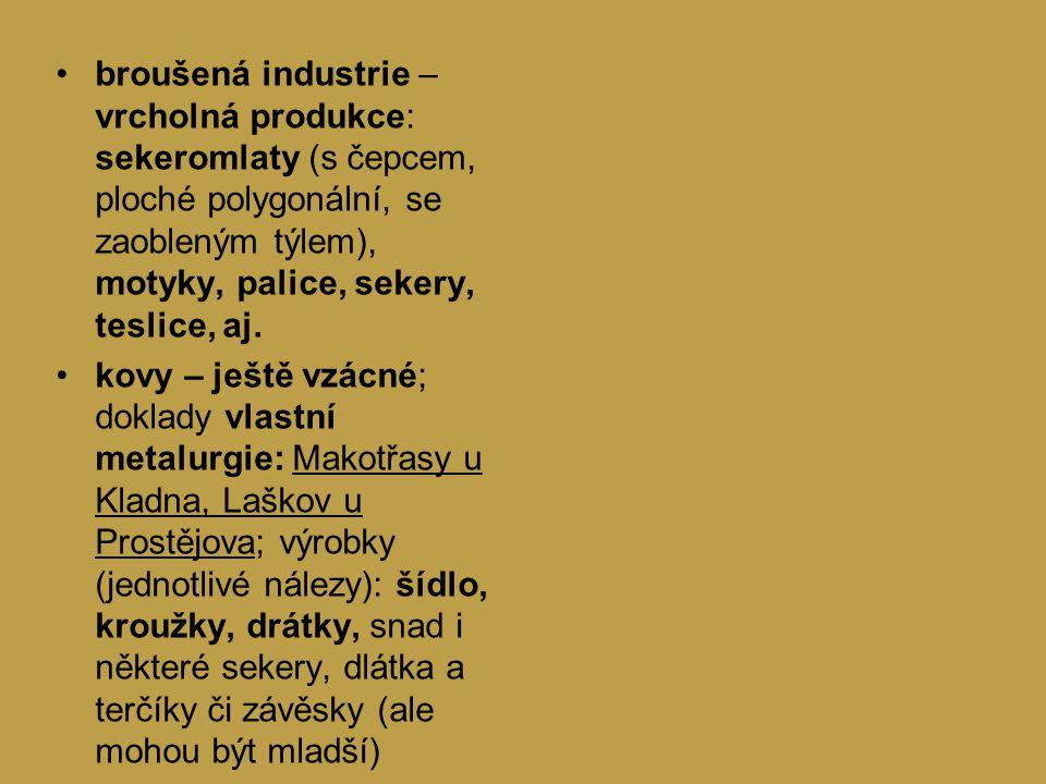 broušená industrie – vrcholná produkce: sekeromlaty (s čepcem, ploché polygonální, se zaobleným týlem), motyky, palice, sekery, teslice, aj.