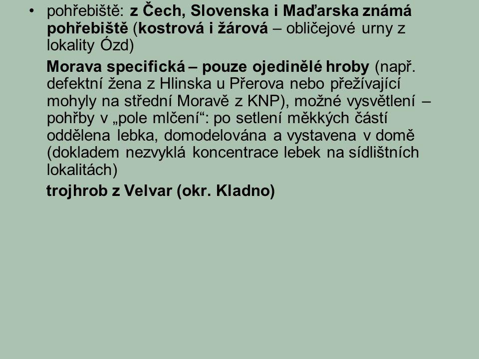pohřebiště: z Čech, Slovenska i Maďarska známá pohřebiště (kostrová i žárová – obličejové urny z lokality Ózd) Morava specifická – pouze ojedinělé hroby (např.