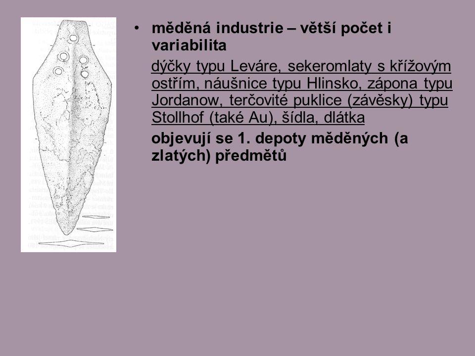 měděná industrie – větší počet i variabilita dýčky typu Leváre, sekeromlaty s křížovým ostřím, náušnice typu Hlinsko, zápona typu Jordanow, terčovité puklice (závěsky) typu Stollhof (také Au), šídla, dlátka objevují se 1.