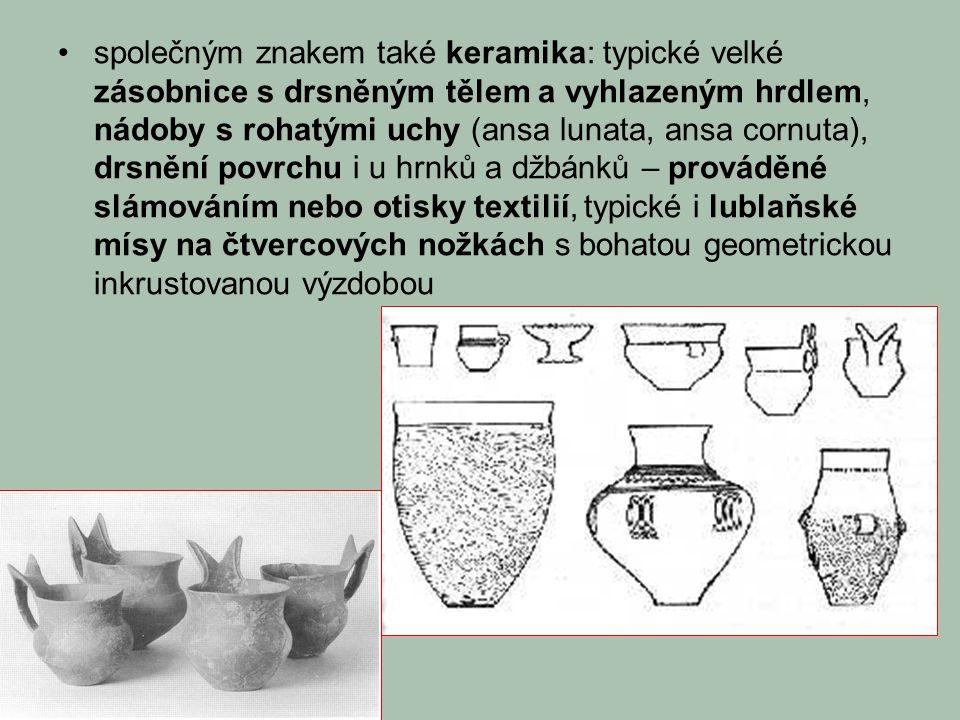 společným znakem také keramika: typické velké zásobnice s drsněným tělem a vyhlazeným hrdlem, nádoby s rohatými uchy (ansa lunata, ansa cornuta), drsnění povrchu i u hrnků a džbánků – prováděné slámováním nebo otisky textilií, typické i lublaňské mísy na čtvercových nožkách s bohatou geometrickou inkrustovanou výzdobou