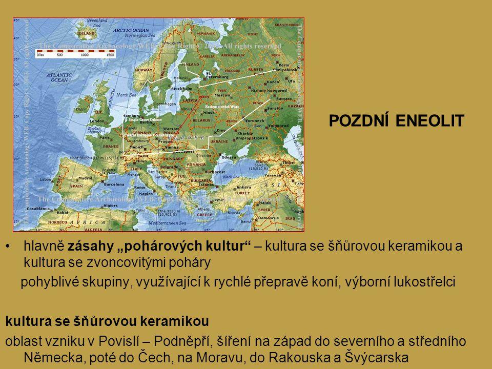 """POZDNÍ ENEOLIT hlavně zásahy """"pohárových kultur – kultura se šňůrovou keramikou a kultura se zvoncovitými poháry pohyblivé skupiny, využívající k rychlé přepravě koní, výborní lukostřelci kultura se šňůrovou keramikou oblast vzniku v Povislí – Podněpří, šíření na západ do severního a středního Německa, poté do Čech, na Moravu, do Rakouska a Švýcarska"""