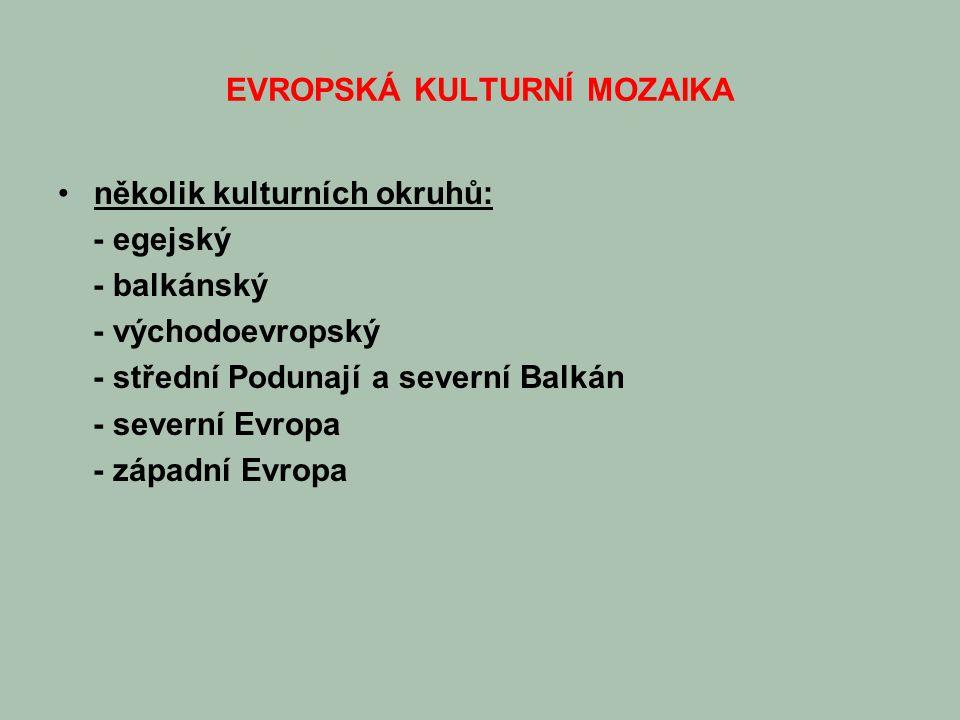 EVROPSKÁ KULTURNÍ MOZAIKA několik kulturních okruhů: - egejský - balkánský - východoevropský - střední Podunají a severní Balkán - severní Evropa - západní Evropa