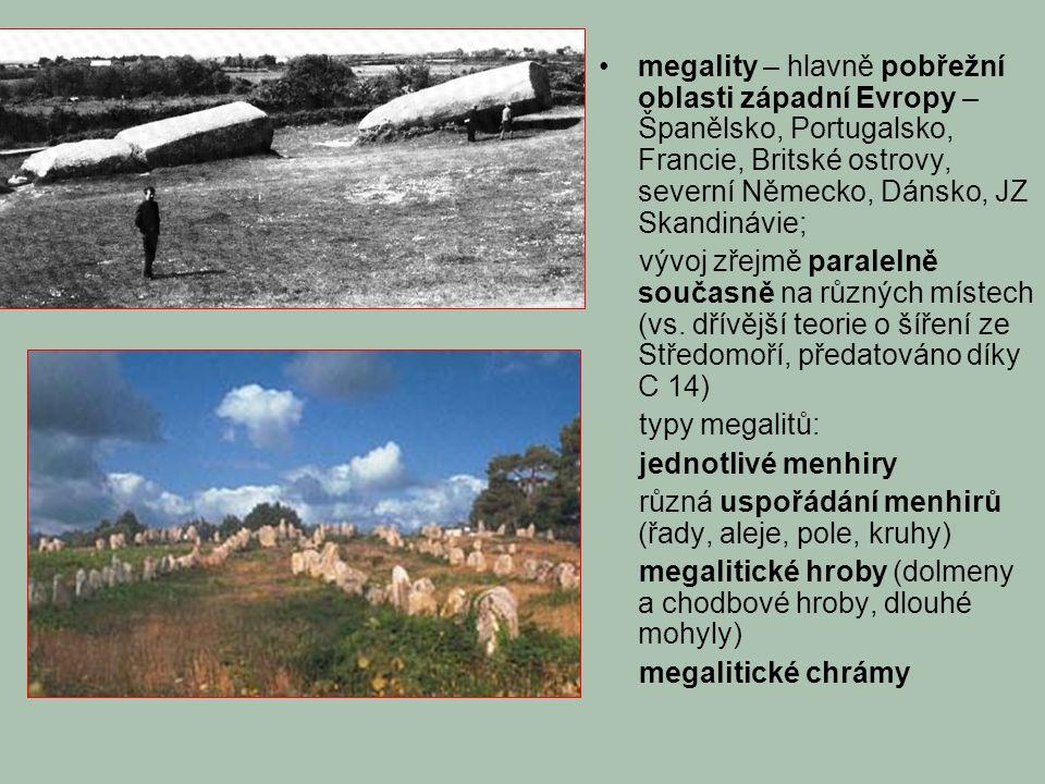 megality – hlavně pobřežní oblasti západní Evropy – Španělsko, Portugalsko, Francie, Britské ostrovy, severní Německo, Dánsko, JZ Skandinávie; vývoj zřejmě paralelně současně na různých místech (vs.