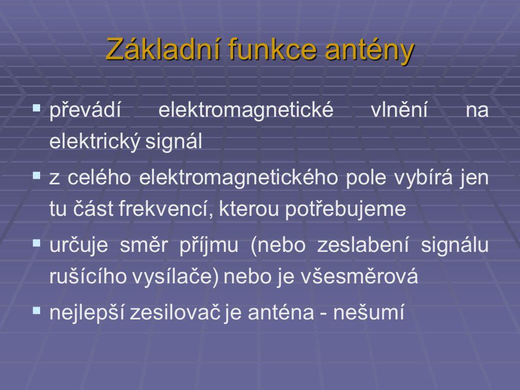 Základní funkce antény  převádí elektromagnetické vlnění na elektrický signál  z celého elektromagnetického pole vybírá jen tu část frekvencí, ktero