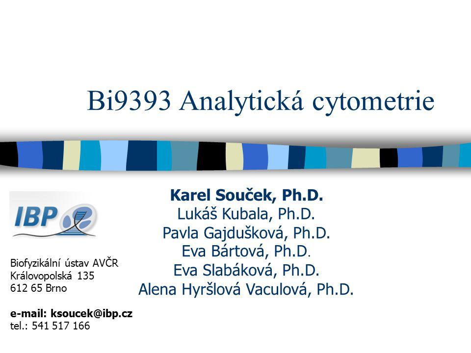 Bi9393 Analytická cytometrie Biofyzikální ústav AVČR Královopolská 135 612 65 Brno e-mail: ksoucek@ibp.cz tel.: 541 517 166 Karel Souček, Ph.D. Lukáš